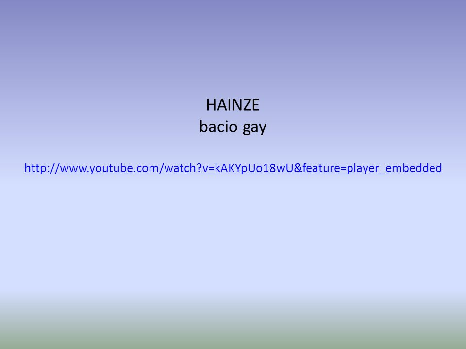HAINZE bacio gay http://www.youtube.com/watch?v=kAKYpUo18wU&feature=player_embedded