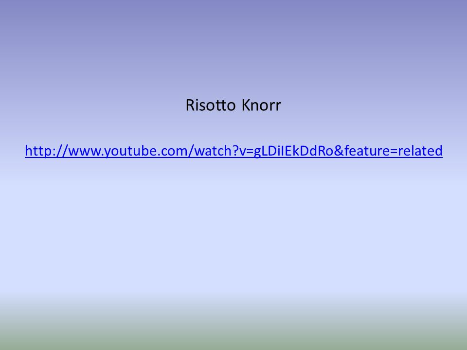Risotto Knorr http://www.youtube.com/watch?v=gLDiIEkDdRo&feature=related