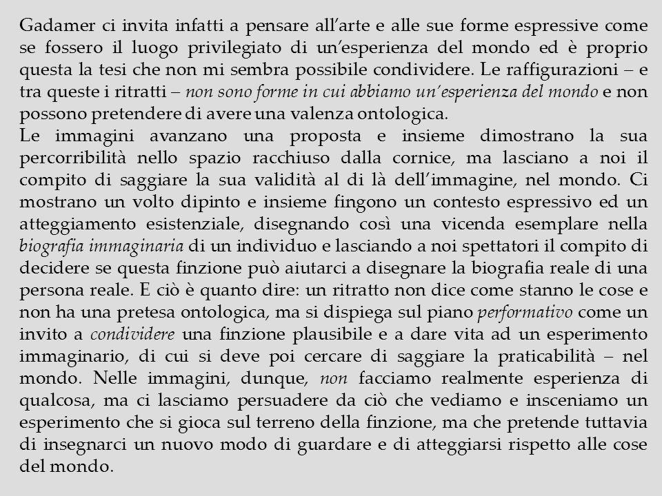 Gadamer ci invita infatti a pensare allarte e alle sue forme espressive come se fossero il luogo privilegiato di unesperienza del mondo ed è proprio q