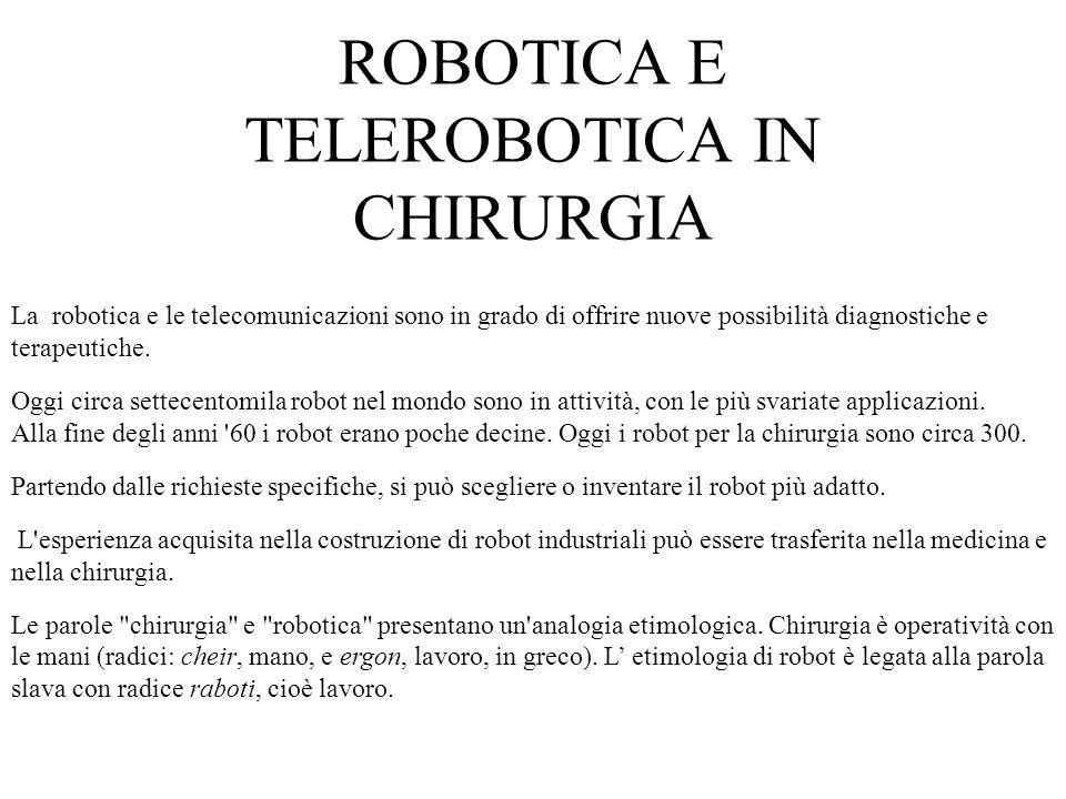 La robotica e le telecomunicazioni sono in grado di offrire nuove possibilità diagnostiche e terapeutiche. Oggi circa settecentomila robot nel mondo s