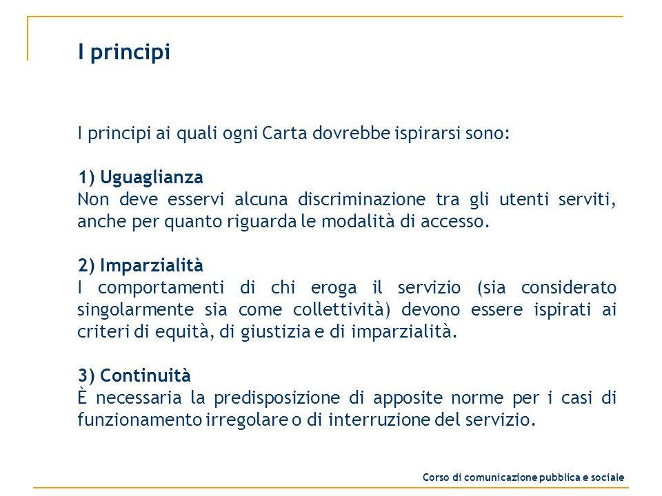 I principi I principi ai quali ogni Carta dovrebbe ispirarsi sono: 1) Uguaglianza Non deve esservi alcuna discriminazione tra gli utenti serviti, anche per quanto riguarda le modalità di accesso.