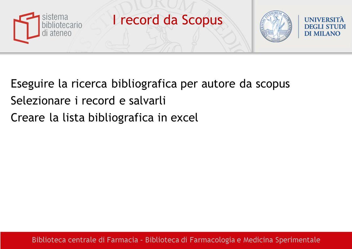Biblioteca centrale di Farmacia – Biblioteca di Farmacologia e Medicina Sperimentale I record da Scopus Eseguire la ricerca bibliografica per autore d
