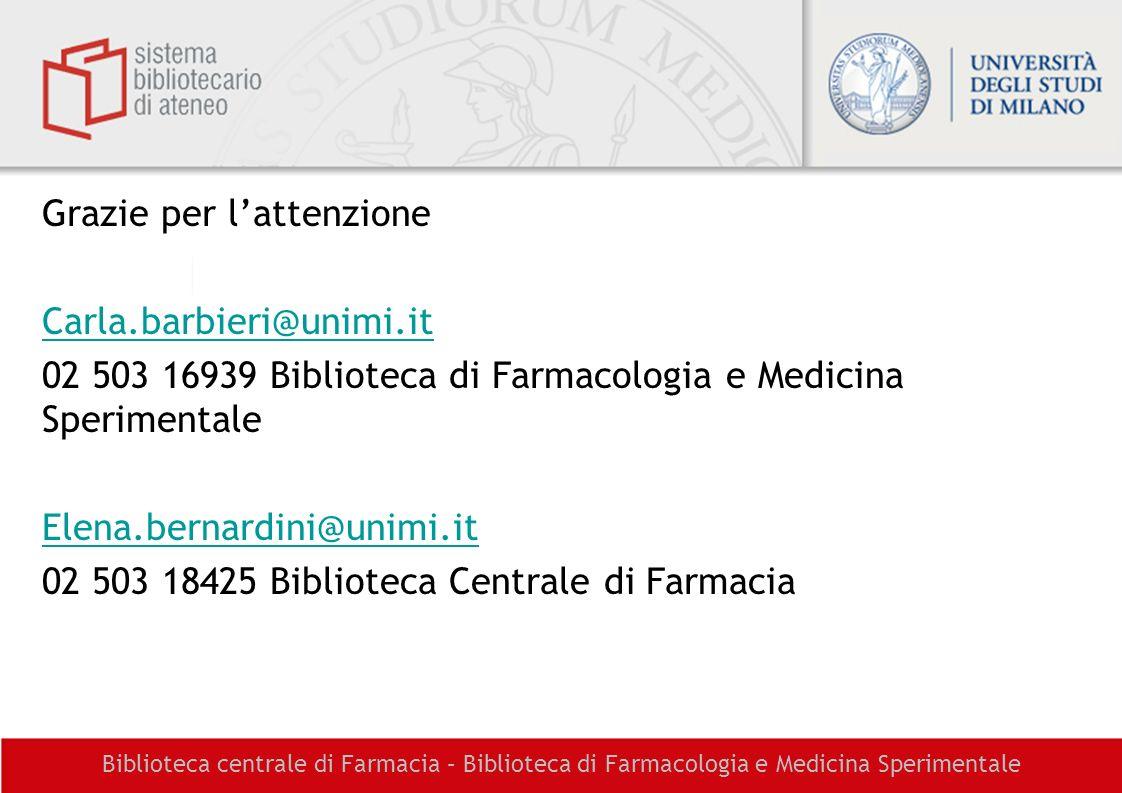 Biblioteca centrale di Farmacia – Biblioteca di Farmacologia e Medicina Sperimentale Grazie per lattenzione Carla.barbieri@unimi.it 02 503 16939 Bibli