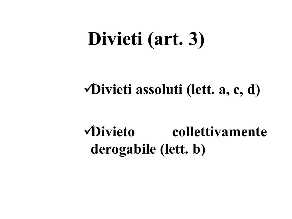 Divieti (art. 3) Divieti assoluti (lett. a, c, d) Divieto collettivamente derogabile (lett. b)