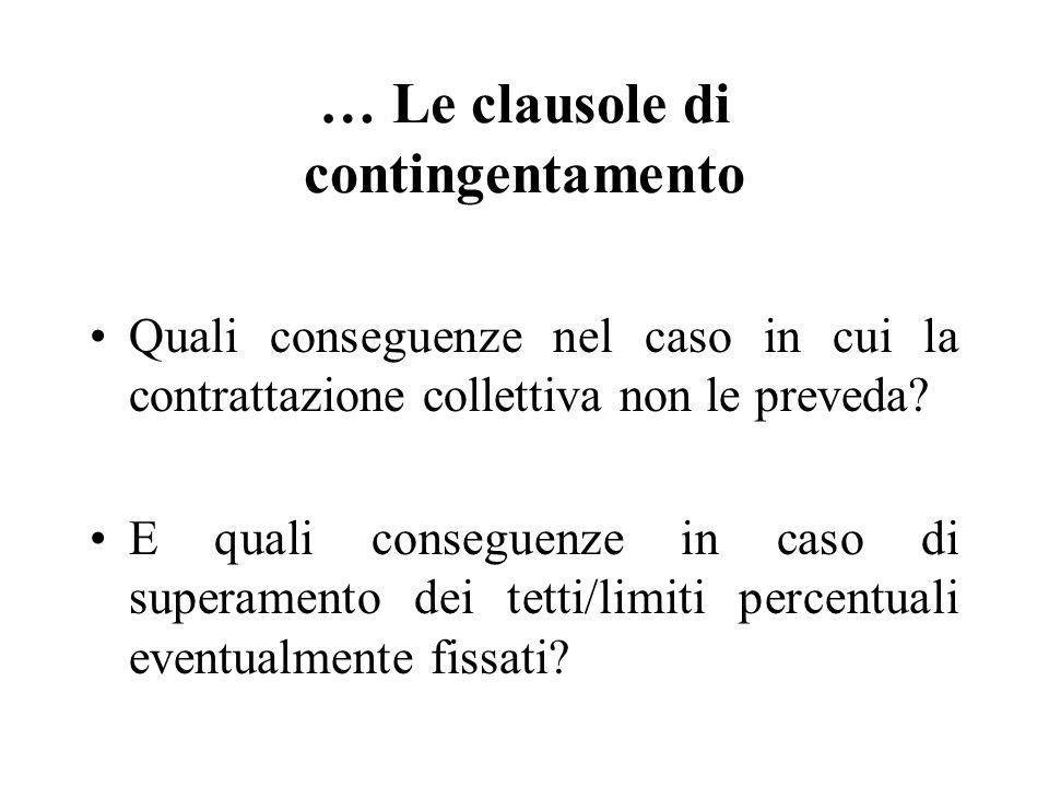 … Le clausole di contingentamento Quali conseguenze nel caso in cui la contrattazione collettiva non le preveda? E quali conseguenze in caso di supera