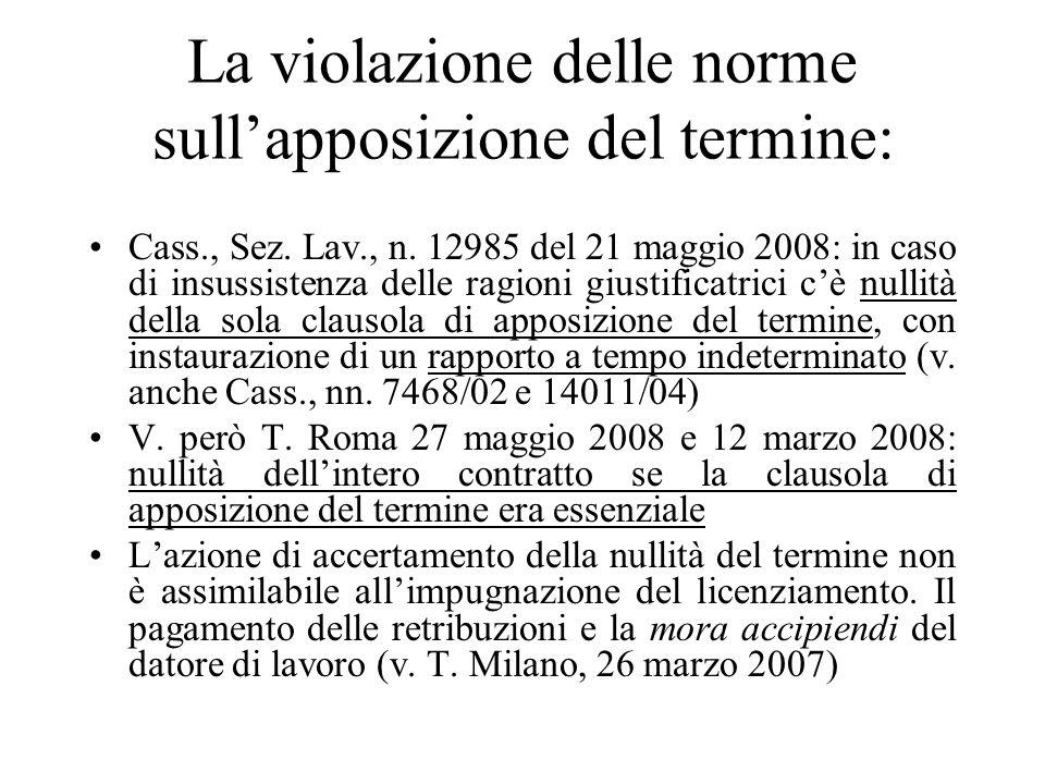 La violazione delle norme sullapposizione del termine: Cass., Sez. Lav., n. 12985 del 21 maggio 2008: in caso di insussistenza delle ragioni giustific