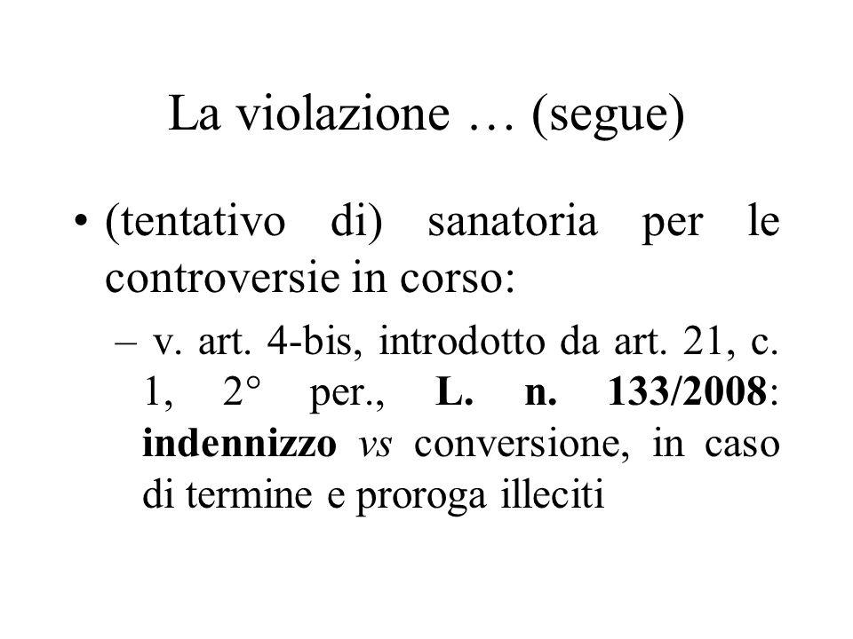 La violazione … (segue) (tentativo di) sanatoria per le controversie in corso: – v. art. 4-bis, introdotto da art. 21, c. 1, 2° per., L. n. 133/2008: