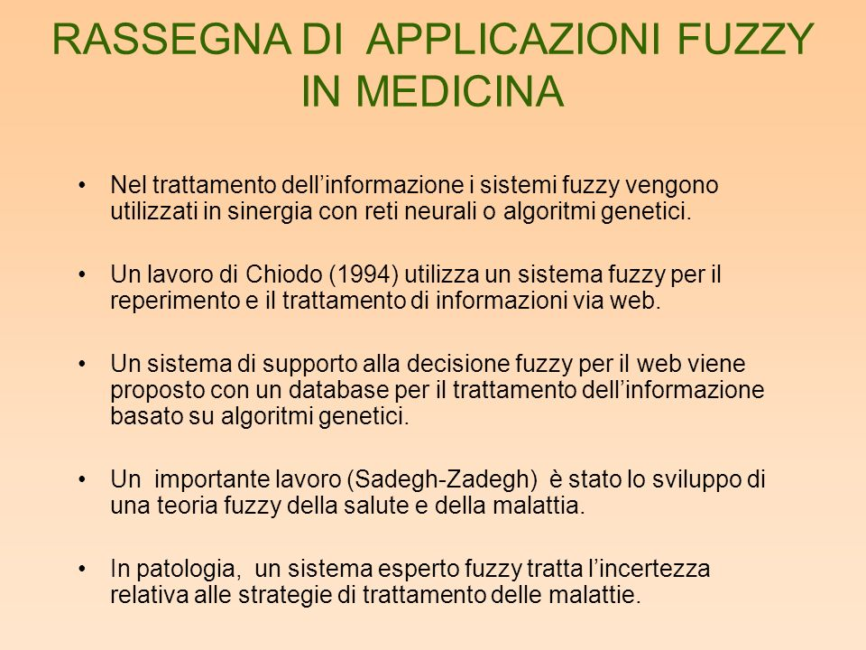 Nel trattamento dellinformazione i sistemi fuzzy vengono utilizzati in sinergia con reti neurali o algoritmi genetici. Un lavoro di Chiodo (1994) util