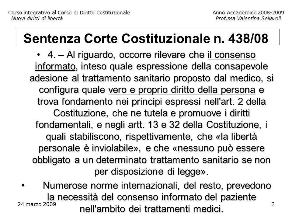 24 marzo 20093 Corso integrativo al Corso di Diritto CostituzionaleAnno Accademico 2008-2009 Nuovi diritti di libertàProf.ssa Valentina Sellaroli Sentenza Corte Costituzionale n.