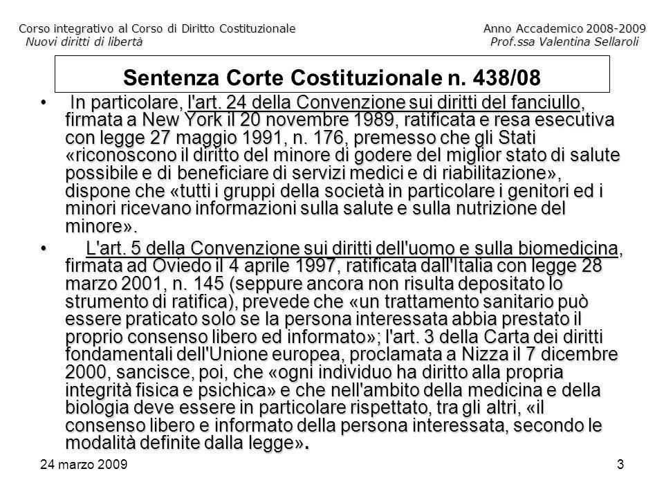 24 marzo 20094 Corso integrativo al Corso di Diritto CostituzionaleAnno Accademico 2008-2009 Nuovi diritti di libertàProf.ssa Valentina Sellaroli Sentenza Corte Costituzionale n.