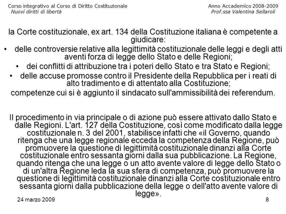 24 marzo 20098 Corso integrativo al Corso di Diritto CostituzionaleAnno Accademico 2008-2009 Nuovi diritti di libertàProf.ssa Valentina Sellaroli la Corte costituzionale, ex art.