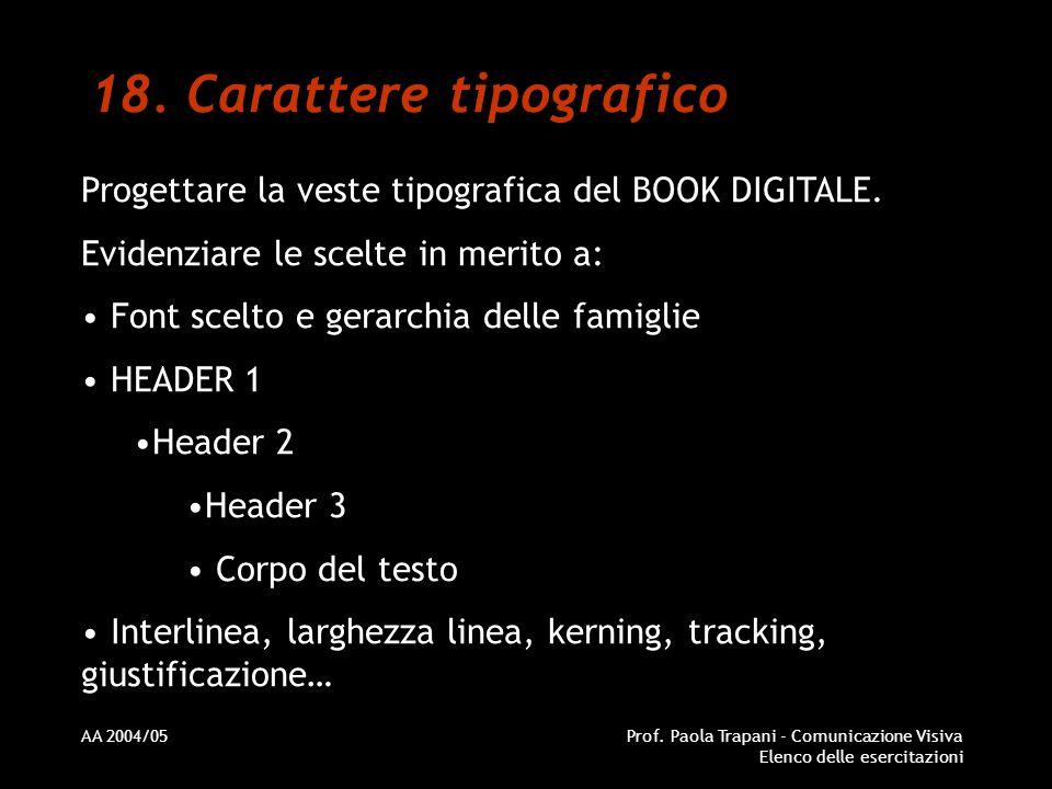 AA 2004/05Prof. Paola Trapani - Comunicazione Visiva Elenco delle esercitazioni 18. Carattere tipografico Progettare la veste tipografica del BOOK DIG