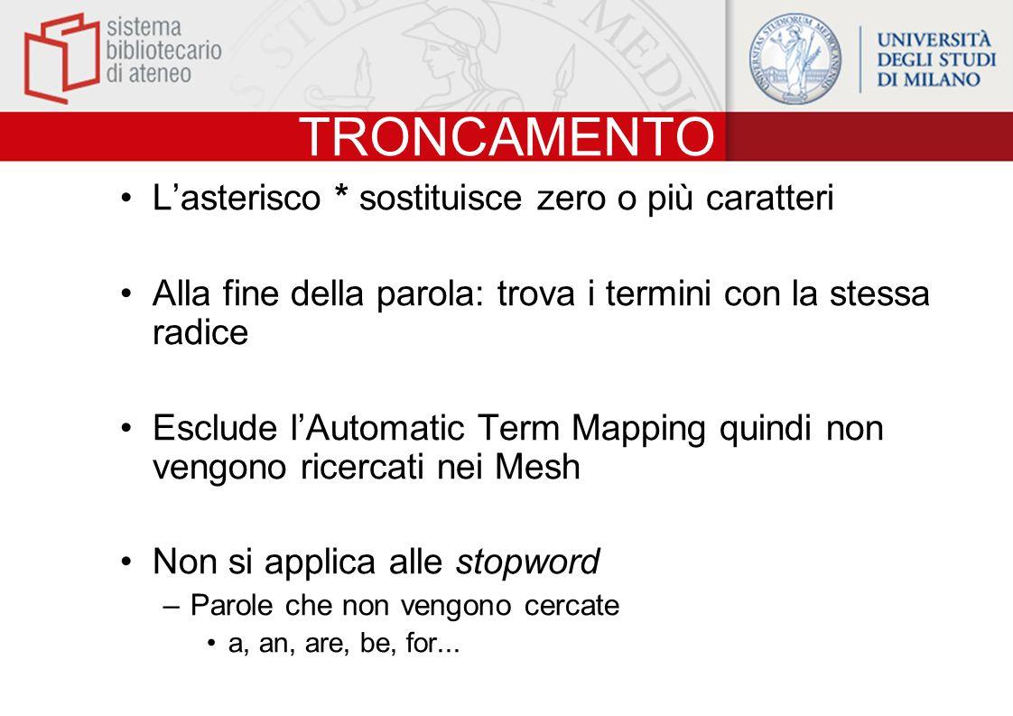 TRONCAMENTO Lasterisco * sostituisce zero o più caratteri Alla fine della parola: trova i termini con la stessa radice Esclude lAutomatic Term Mapping