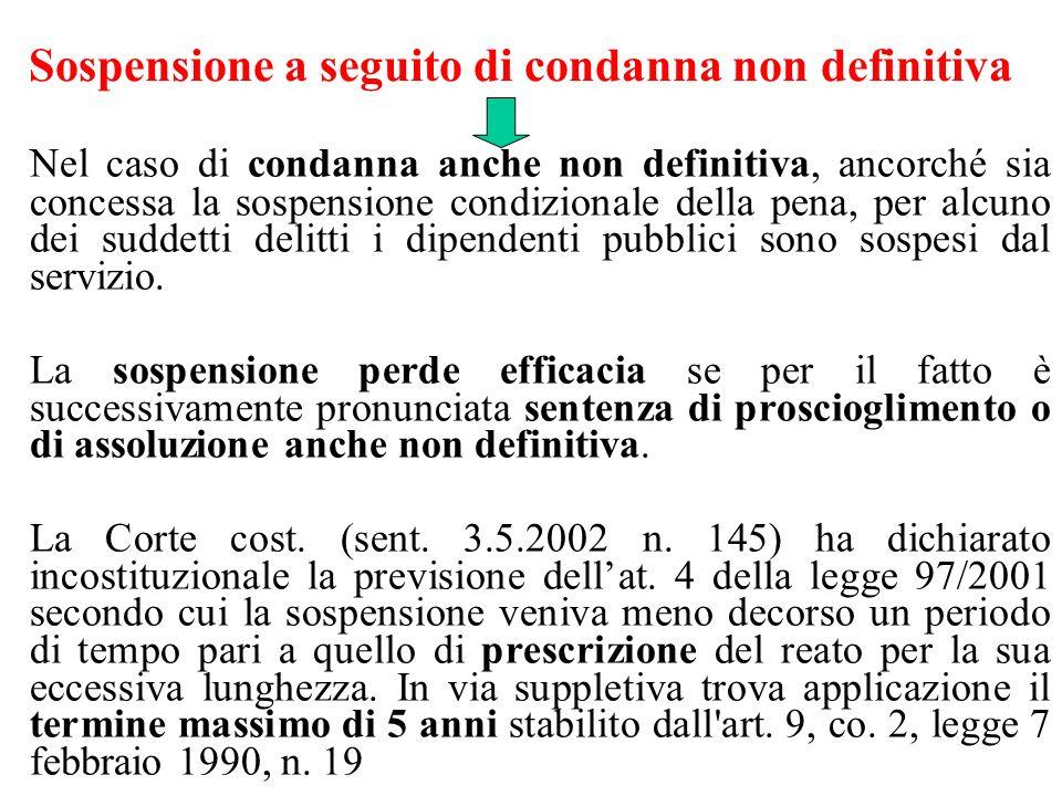 Sospensione a seguito di condanna non definitiva Nel caso di condanna anche non definitiva, ancorché sia concessa la sospensione condizionale della pe