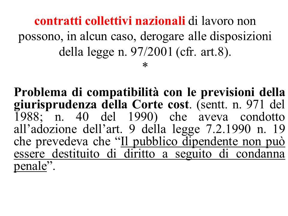 contratti collettivi nazionali di lavoro non possono, in alcun caso, derogare alle disposizioni della legge n. 97/2001 (cfr. art.8). * Problema di com