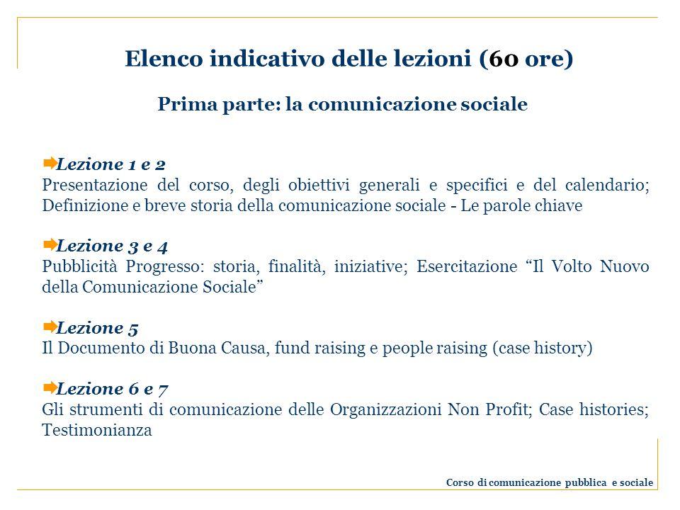 Elenco indicativo delle lezioni (60 ore) Corso di comunicazione pubblica e sociale Lezione 1 e 2 Presentazione del corso, degli obiettivi generali e s