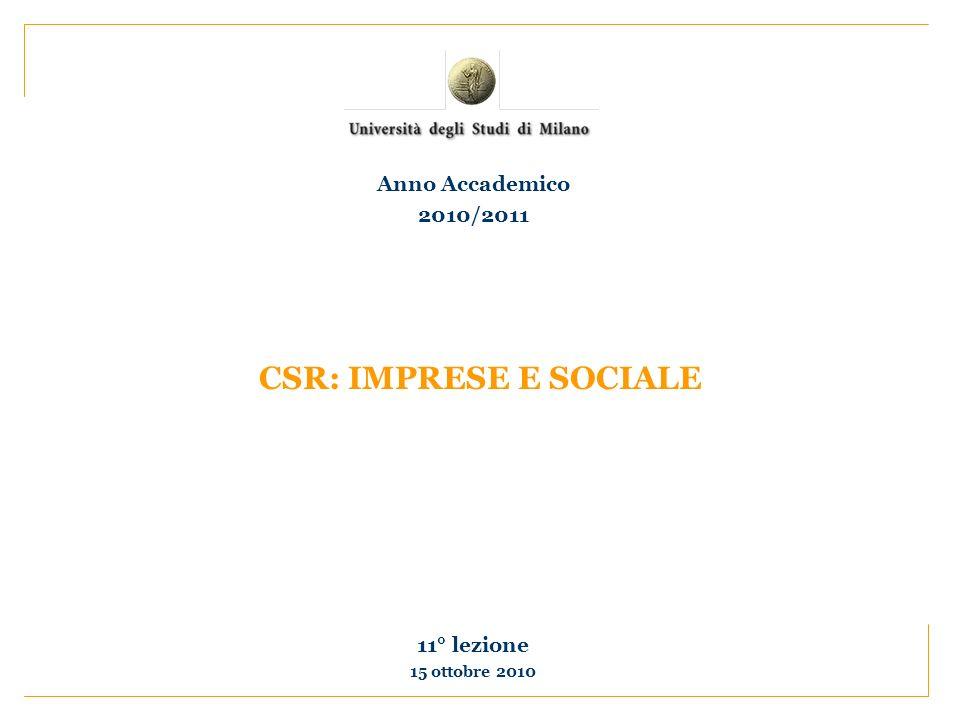 CSR: IMPRESE E SOCIALE 11° lezione 15 ottobre 2010 Anno Accademico 2010/2011