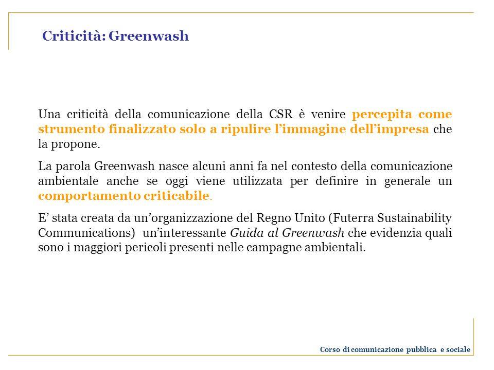 Criticità: Greenwash Una criticità della comunicazione della CSR è venire percepita come strumento finalizzato solo a ripulire limmagine dellimpresa che la propone.