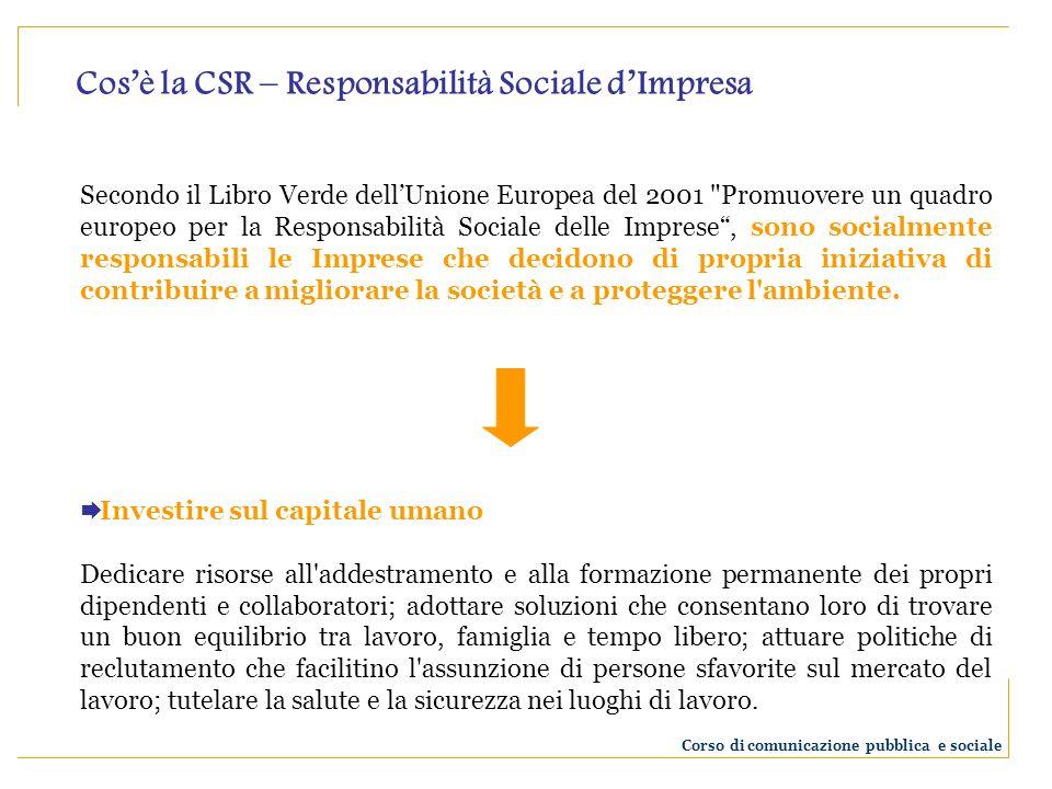 Secondo il Libro Verde dellUnione Europea del 2001 Promuovere un quadro europeo per la Responsabilità Sociale delle Imprese, sono socialmente responsabili le Imprese che decidono di propria iniziativa di contribuire a migliorare la società e a proteggere l ambiente.