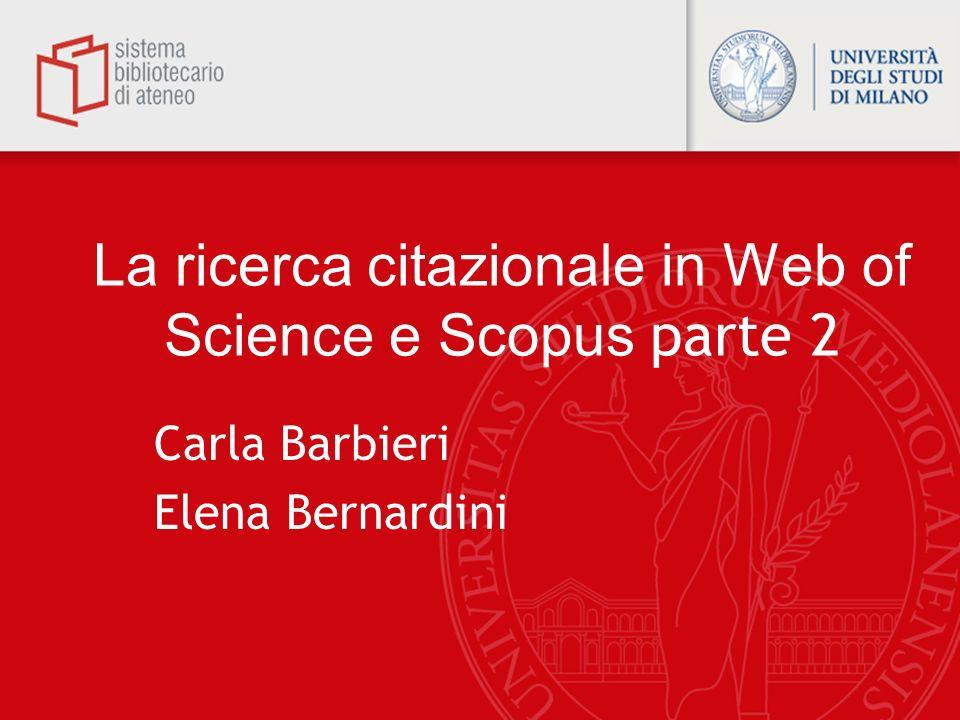 La ricerca citazionale in Web of Science e Scopus parte 2 Carla Barbieri Elena Bernardini