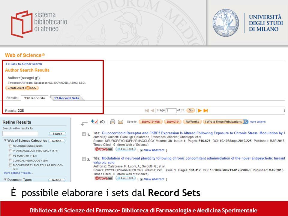 Biblioteca di Scienze del Farmaco– Biblioteca di Farmacologia e Medicina Sperimentale È possibile elaborare i sets dal Record Sets