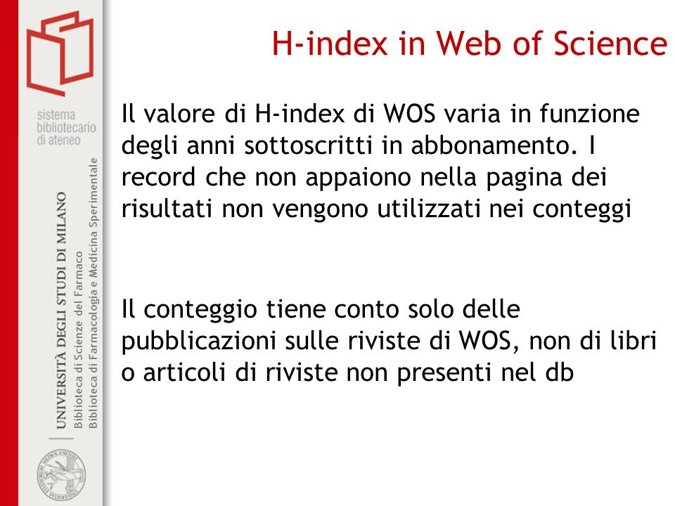 Biblioteca di Scienze del Farmaco– Biblioteca di Farmacologia e Medicina Sperimentale CITED REFERENCE SEARCH BIBLIOTECA ALBERTO MALLIANI BIBLIOTECA DI FARMACIA La ricerca include anche il Biosis Citation Index e il Chinese Science Citation Index (ai quali NON siamo abbonati)