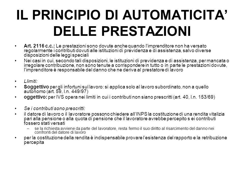 IL PRINCIPIO DI AUTOMATICITA DELLE PRESTAZIONI Art. 2116 c.c.: Le prestazioni sono dovute anche quando l'imprenditore non ha versato regolarmente i co