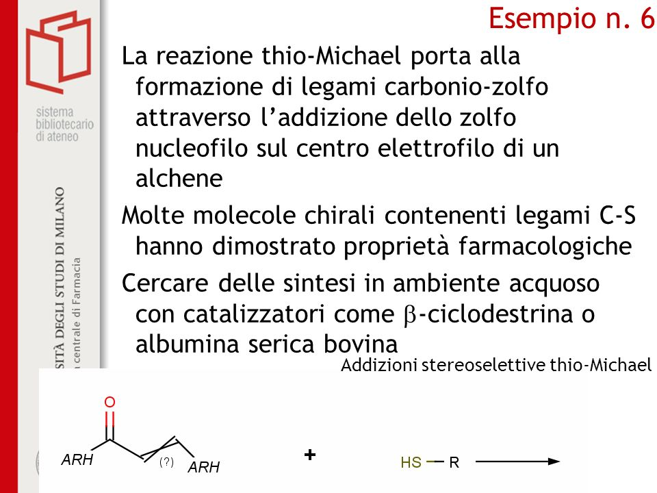 Biblioteca centrale di Farmacia Esempio n. 6 La reazione thio-Michael porta alla formazione di legami carbonio-zolfo attraverso laddizione dello zolfo