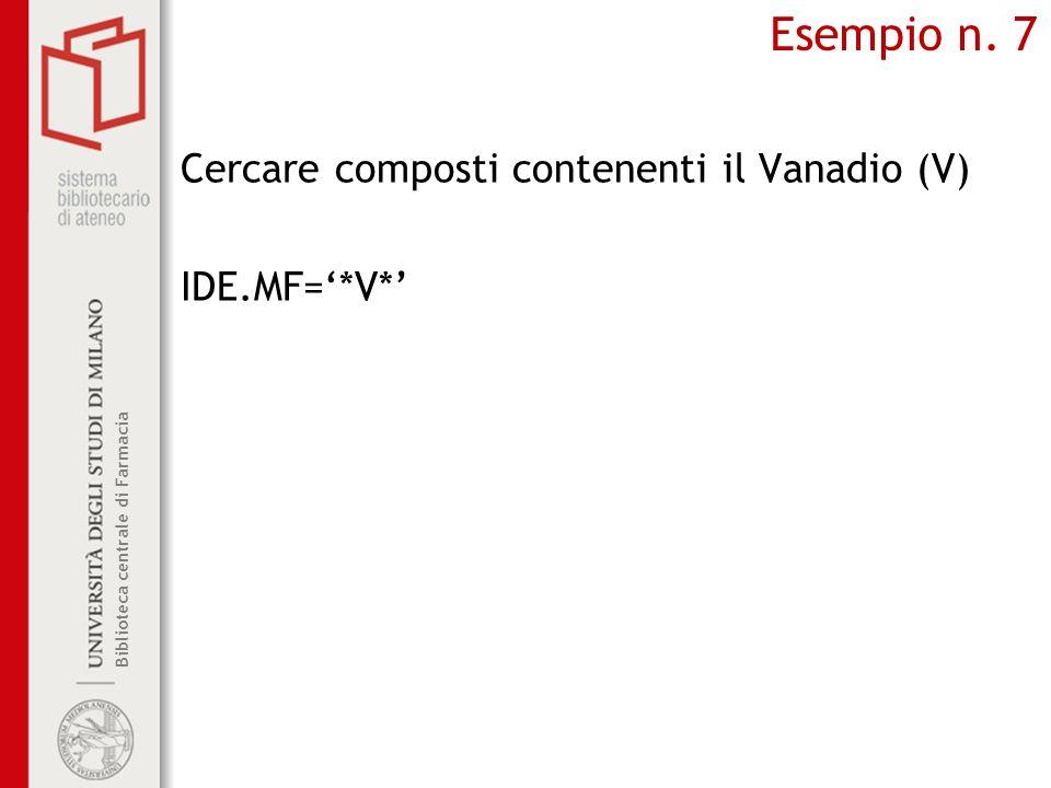 Biblioteca centrale di Farmacia Esempio n. 7 Cercare composti contenenti il Vanadio (V) IDE.MF=*V*