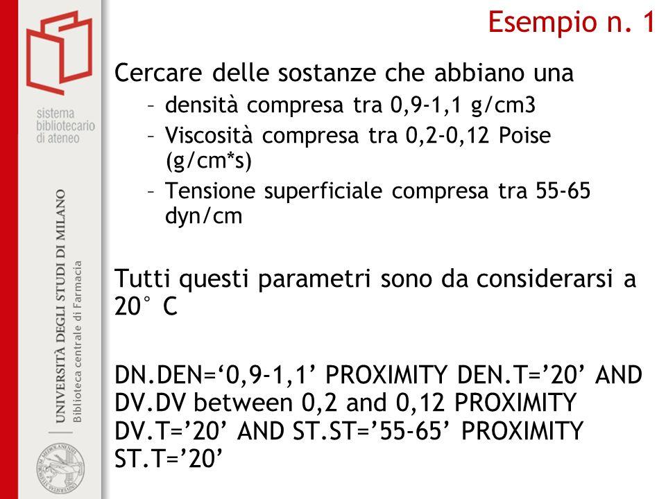 Biblioteca centrale di Farmacia Esempio n. 1 Cercare delle sostanze che abbiano una –densità compresa tra 0,9-1,1 g/cm3 –Viscosità compresa tra 0,2-0,