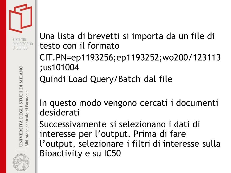 Biblioteca centrale di Farmacia Una lista di brevetti si importa da un file di testo con il formato CIT.PN=ep1193256;ep1193252;wo200/123113 ;us101004