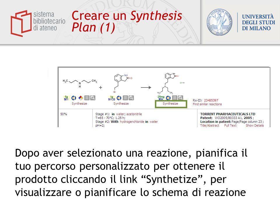 Biblioteca centrale di Farmacia Creare un Synthesis Plan (1) Dopo aver selezionato una reazione, pianifica il tuo percorso personalizzato per ottenere
