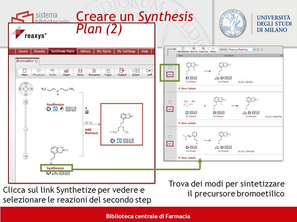 Biblioteca centrale di Farmacia Trova dei modi per sintetizzare il precursore bromoetilico Clicca sul link Synthetize per vedere e selezionare le reaz