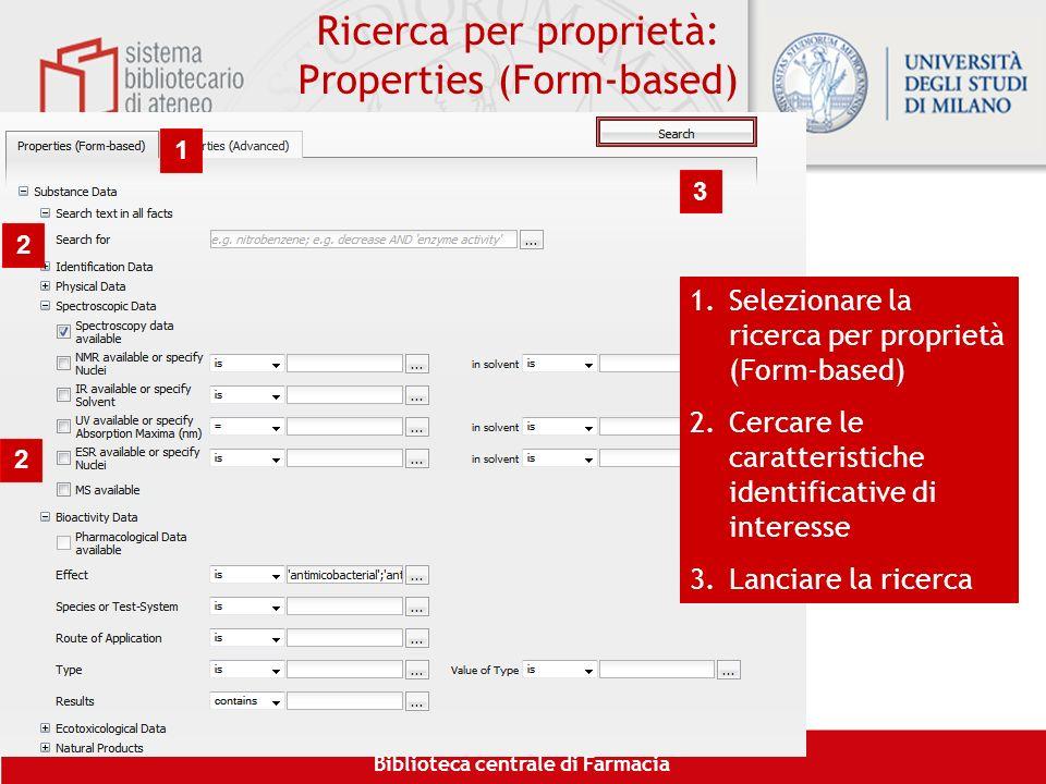 Biblioteca centrale di Farmacia Ricerca per proprietà: Properties (Form-based) 1 2 3 2 1.Selezionare la ricerca per proprietà (Form-based) 2.Cercare l