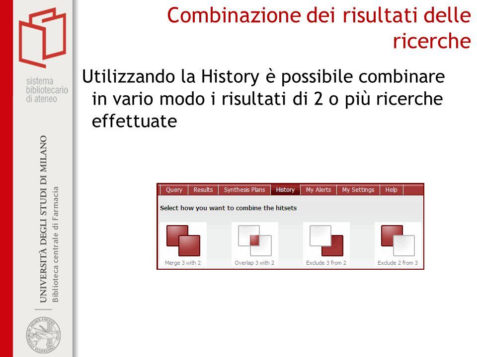 Biblioteca centrale di Farmacia Combinazione dei risultati delle ricerche Utilizzando la History è possibile combinare in vario modo i risultati di 2