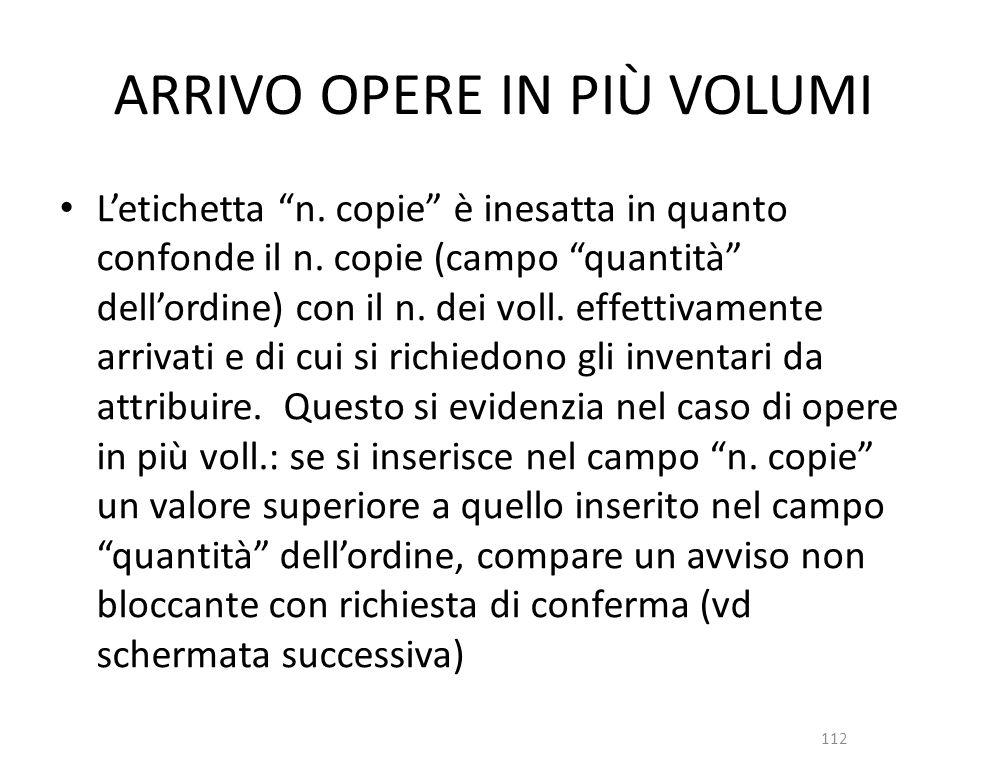 ARRIVO OPERE IN PIÙ VOLUMI Letichetta n. copie è inesatta in quanto confonde il n.