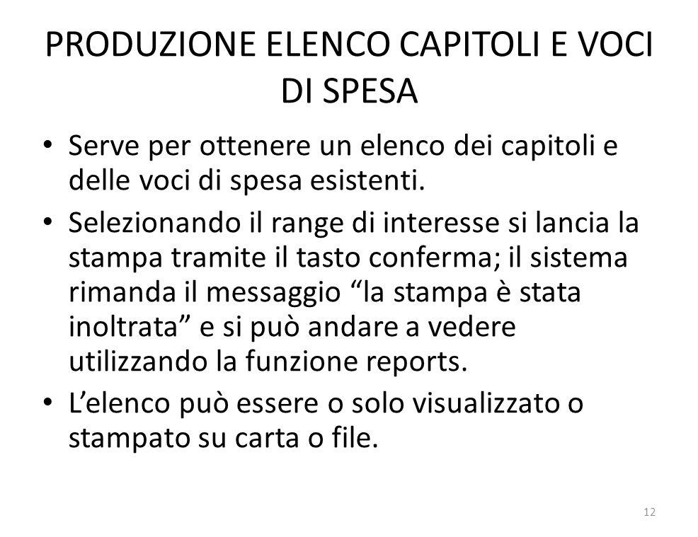 PRODUZIONE ELENCO CAPITOLI E VOCI DI SPESA Serve per ottenere un elenco dei capitoli e delle voci di spesa esistenti.