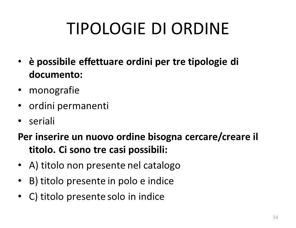 TIPOLOGIE DI ORDINE è possibile effettuare ordini per tre tipologie di documento: monografie ordini permanenti seriali Per inserire un nuovo ordine bisogna cercare/creare il titolo.