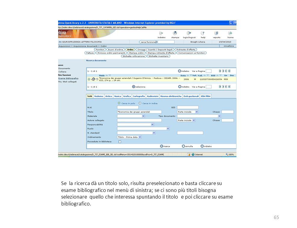 Se la ricerca dà un titolo solo, risulta preselezionato e basta cliccare su esame bibliografico nel menù di sinistra; se ci sono più titoli bisogna selezionare quello che interessa spuntando il titolo e poi cliccare su esame bibliografico.