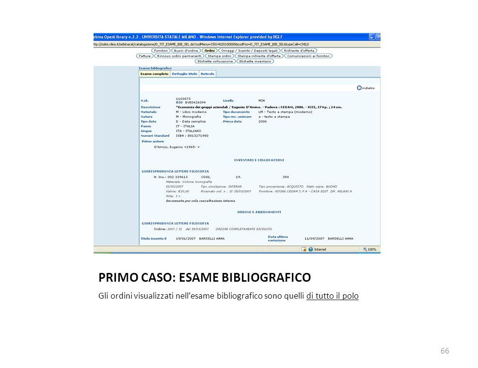 PRIMO CASO: ESAME BIBLIOGRAFICO Gli ordini visualizzati nellesame bibliografico sono quelli di tutto il polo 66