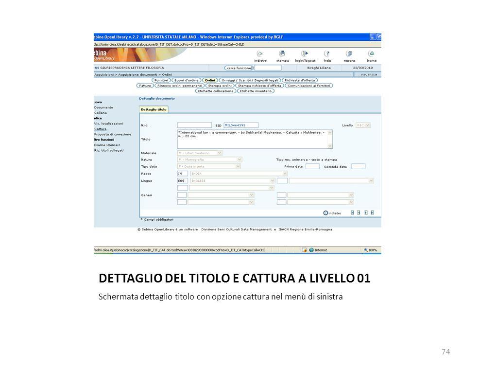 DETTAGLIO DEL TITOLO E CATTURA A LIVELLO 01 Schermata dettaglio titolo con opzione cattura nel menù di sinistra 74