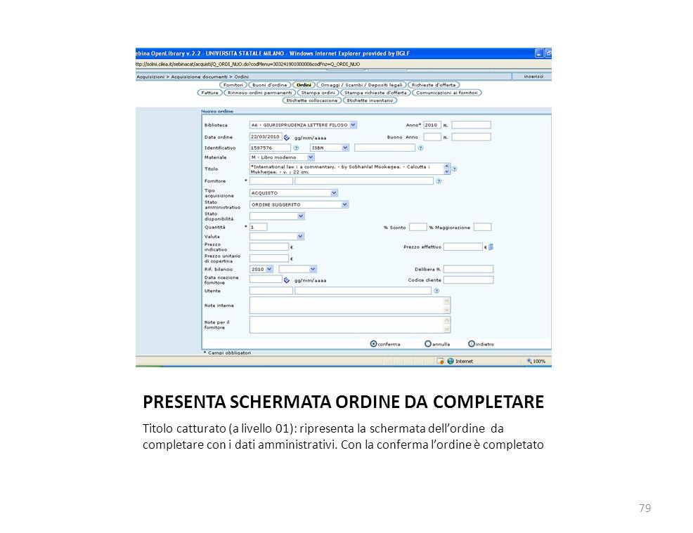 PRESENTA SCHERMATA ORDINE DA COMPLETARE Titolo catturato (a livello 01): ripresenta la schermata dellordine da completare con i dati amministrativi.