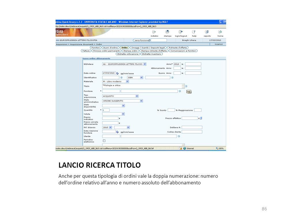 LANCIO RICERCA TITOLO Anche per questa tipologia di ordini vale la doppia numerazione: numero dellordine relativo allanno e numero assoluto dellabbonamento 86