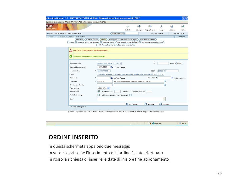 ORDINE INSERITO In questa schermata appaiono due messaggi: In verde lavviso che linserimento dellordine è stato effettuato In rosso la richiesta di inserire le date di inizio e fine abbonamento 89