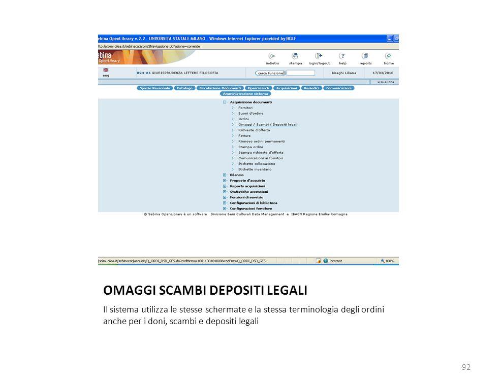 OMAGGI SCAMBI DEPOSITI LEGALI Il sistema utilizza le stesse schermate e la stessa terminologia degli ordini anche per i doni, scambi e depositi legali 92