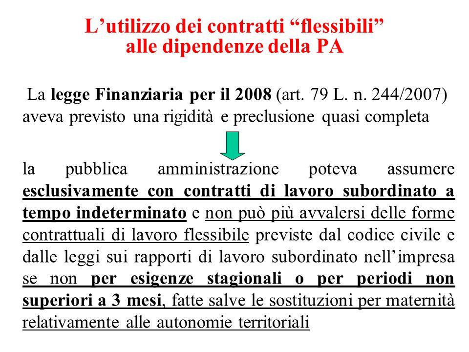 Lutilizzo dei contratti flessibili alle dipendenze della PA La legge Finanziaria per il 2008 (art. 79 L. n. 244/2007) aveva previsto una rigidità e pr