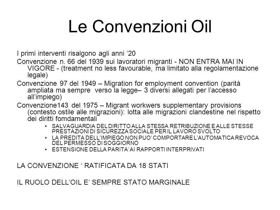 Le Convenzioni Oil I primi interventi risalgono agli anni 20 Convenzione n. 66 del 1939 sui lavoratori migranti - NON ENTRA MAI IN VIGORE - (treatment