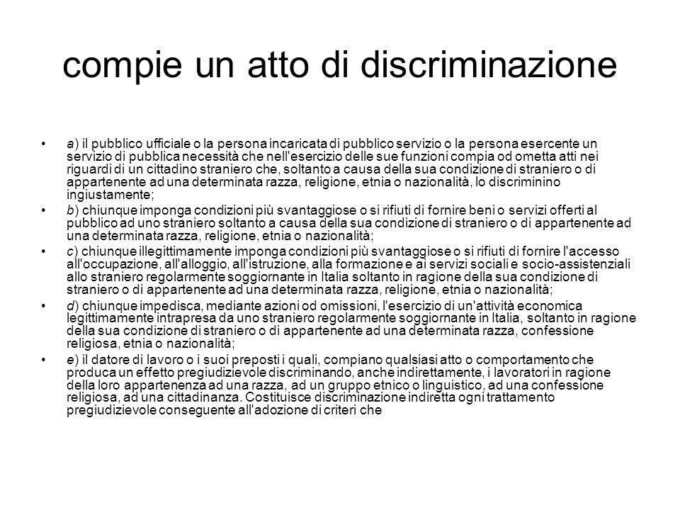 compie un atto di discriminazione a) il pubblico ufficiale o la persona incaricata di pubblico servizio o la persona esercente un servizio di pubblica