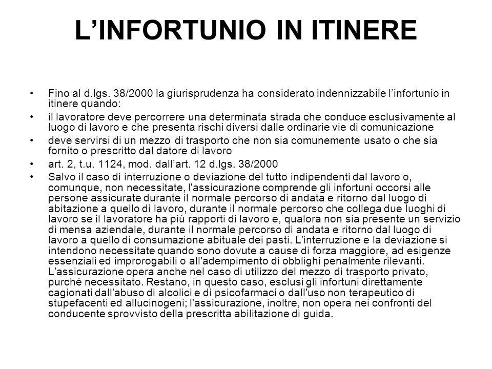 LINFORTUNIO IN ITINERE Fino al d.lgs. 38/2000 la giurisprudenza ha considerato indennizzabile linfortunio in itinere quando: il lavoratore deve percor