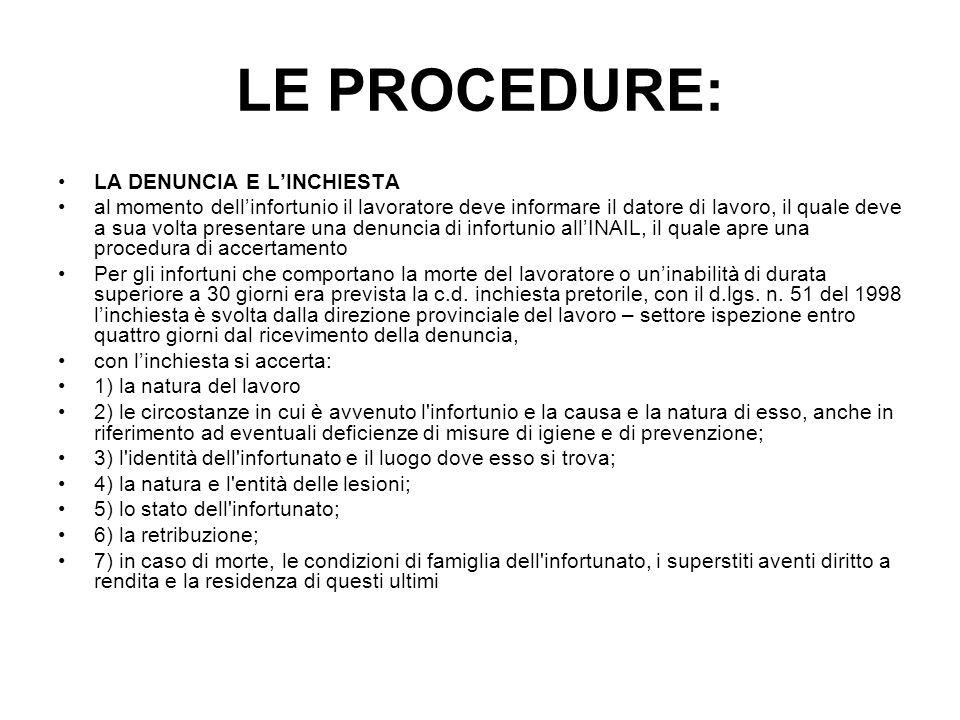 LE PROCEDURE: LA DENUNCIA E LINCHIESTA al momento dellinfortunio il lavoratore deve informare il datore di lavoro, il quale deve a sua volta presentar
